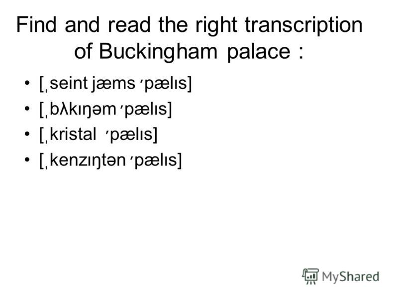 Find and read the right transcription of Buckingham palace : [ֽseint jæms ׳pælιs] [ֽbλkιŋəm ׳pælιs] [ֽkristal ׳pælιs] [ֽkenzιŋtən ׳pælιs]