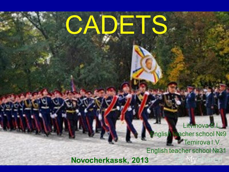 Litvinova S.L., English teacher school 9 Temirova I.V., English teacher school 31 Novocherkassk, 2013 CADETS