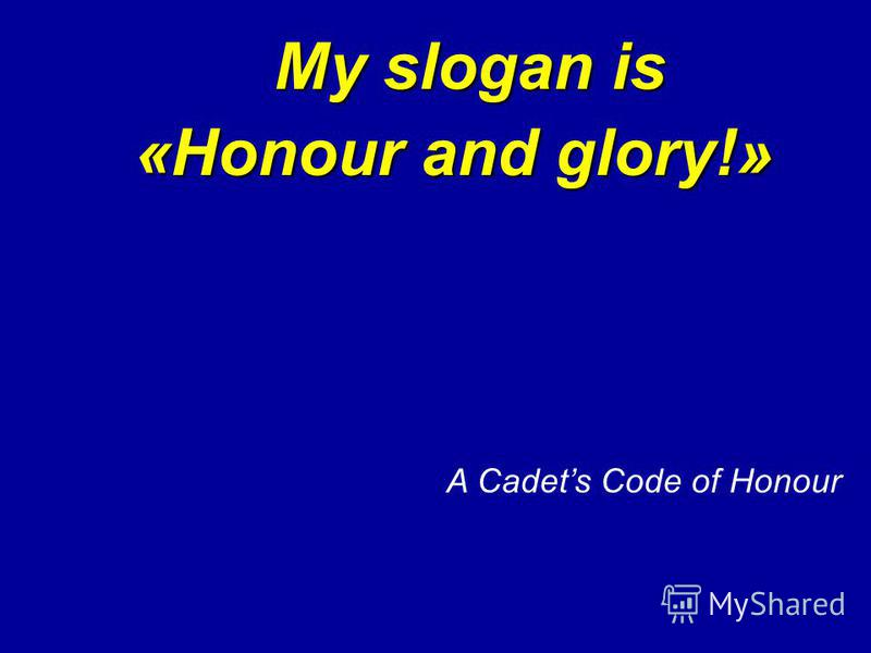 My slogan is «Honour and glory!» A Cadets Code of Honour