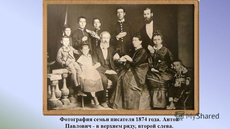 Фотография семьи писателя 1874 года. Антон Павлович - в верхнем ряду, второй слева.