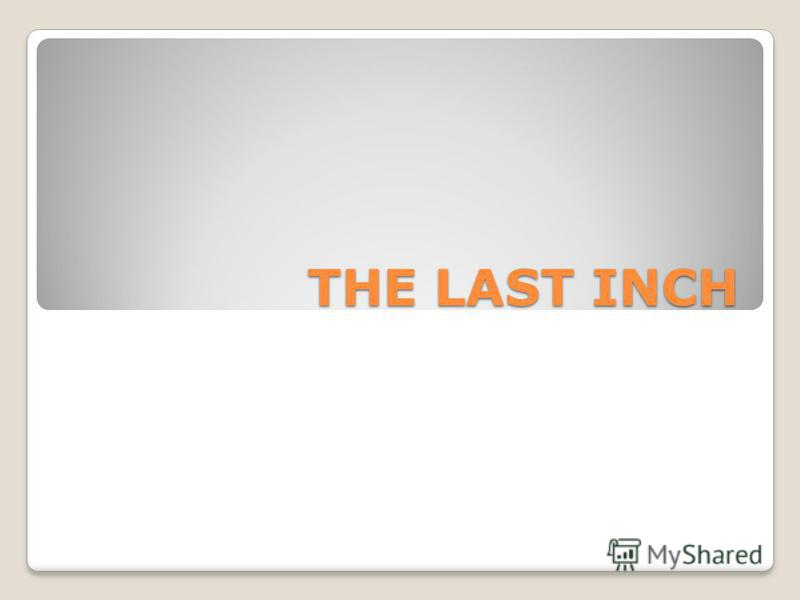 THE LAST INCH