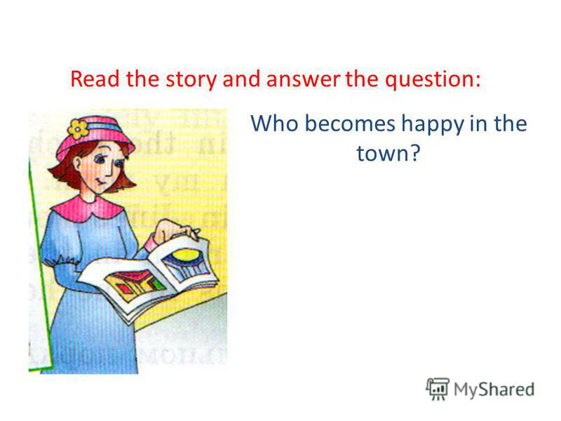 Who becomes happy in the town? Read the story and answer the question: