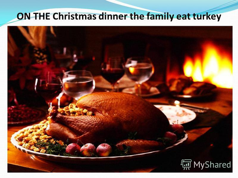 ON THE Christmas dinner the family eat turkey