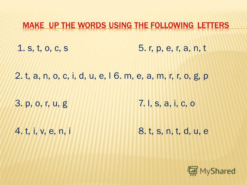 1. s, t, o, c, s 5. r, p, e, r, a, n, t 2. t, a, n, o, c, i, d, u, e, l6. m, e, a, m, r, r, o, g, p 3. p, o, r, u, g7. l, s, a, i, c, o 4. t, i, v, e, n, i8. t, s, n, t, d, u, e