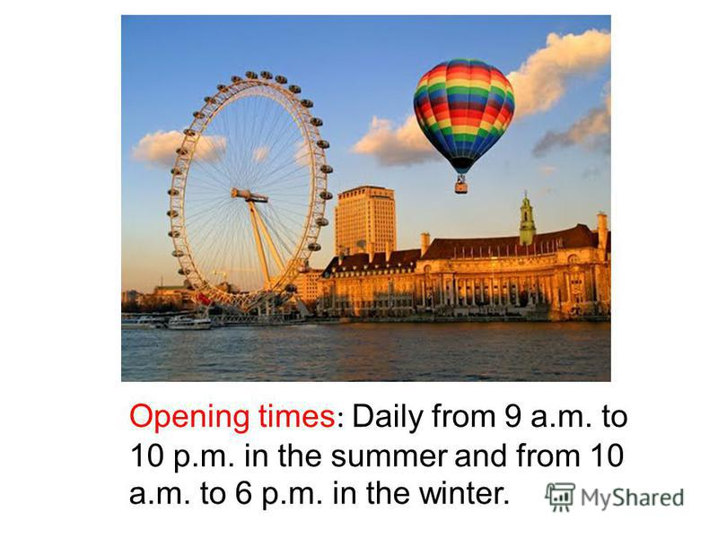 Opening times : Daily from 9 a.m. to 10 p.m. in the summer and from 10 a.m. to 6 p.m. in the winter.