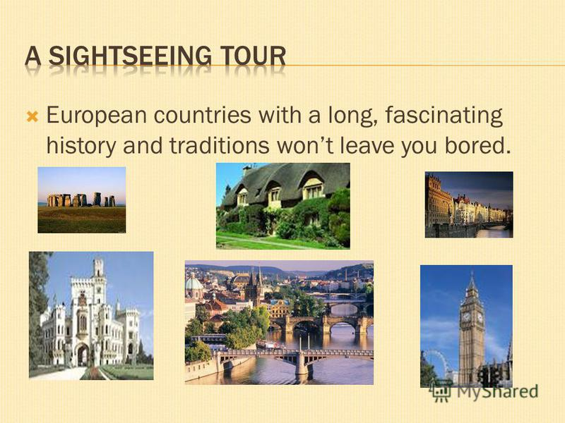 European countries with a long, fascinating history and traditions wont leave you bored.
