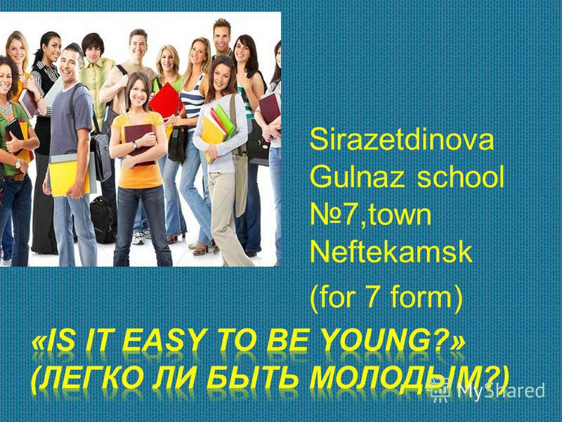 Sirazetdinova Gulnaz school 7,town Neftekamsk (for 7 form)