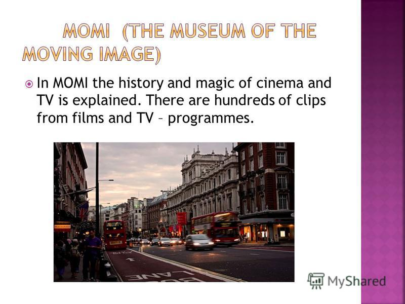 In MOMI the history and magic of cinema and TV is explained. There are hundreds of clips from films and TV – programmes.