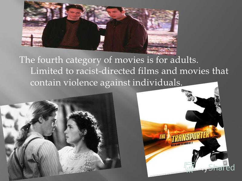 The fourth category of movies is for adults. Limited to racist-directed films and movies that contain violence against individuals.