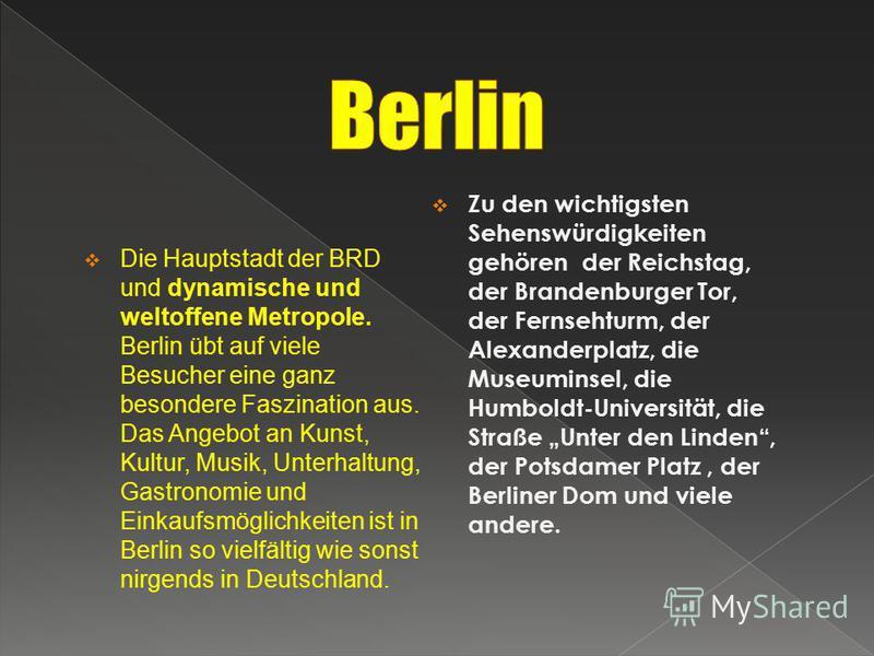 Die Hauptstadt der BRD und dynamische und weltoffene Metropole. Berlin übt auf viele Besucher eine ganz besondere Faszination aus. Das Angebot an Kunst, Kultur, Musik, Unterhaltung, Gastronomie und Einkaufsmöglichkeiten ist in Berlin so vielfältig wi