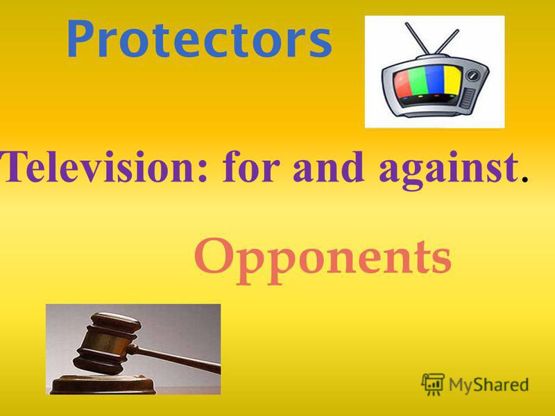 Protectors Opponents Television: for and against.