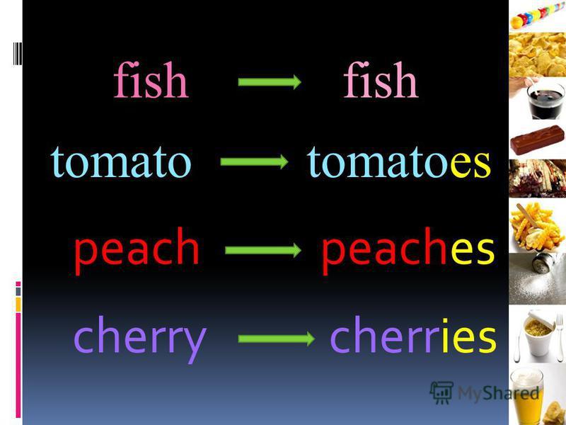 fish tomatotomatoes peachpeaches cherrycherries