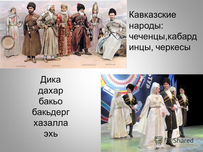 Кавказские народы: чеченцы,кабардинцы, черкесы Дика дакар бакьо бакьдерг хазалла эхь