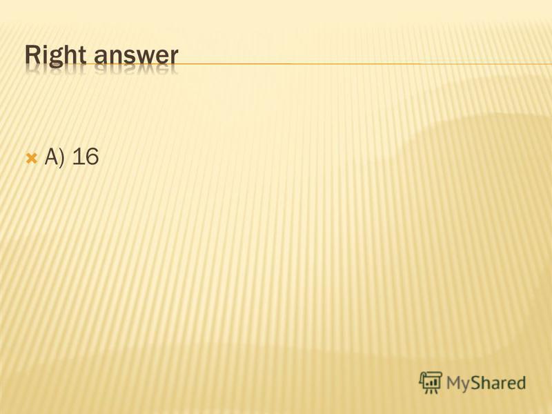 a) 16 b) 9 c) 12 d) 6