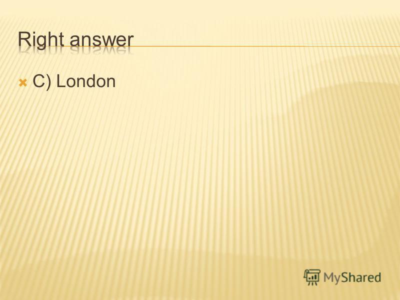 a) Belfast b) Washington c) London d) Paris