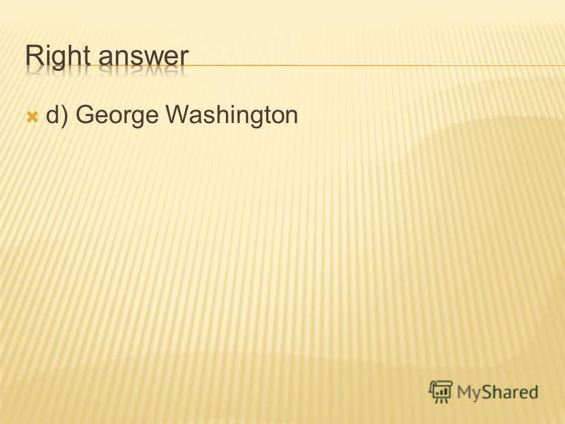 a) Abraham Lincoln b) George Bush c) Bill Clinton d) George Washington
