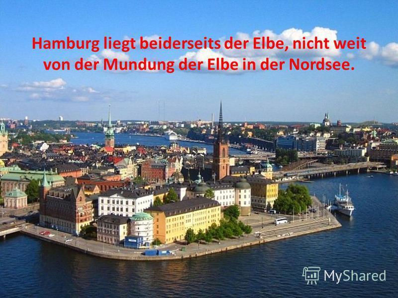 Hamburg liegt beiderseits der Elbe, nicht weit von der Mundung der Elbe in der Nordsee.
