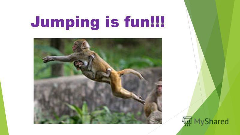 Jumping is fun!!!