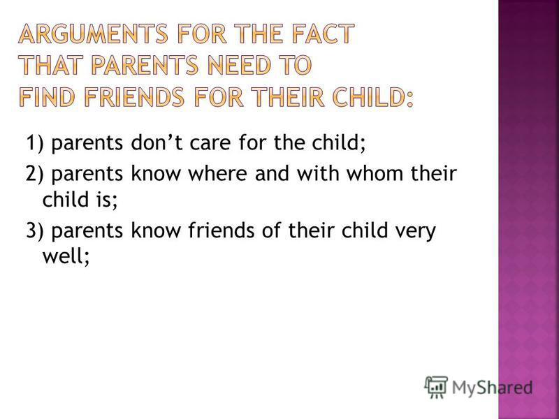 1) parents dont care for the child; 2) parents know where and with whom their child is; 3) parents know friends of their child very well;