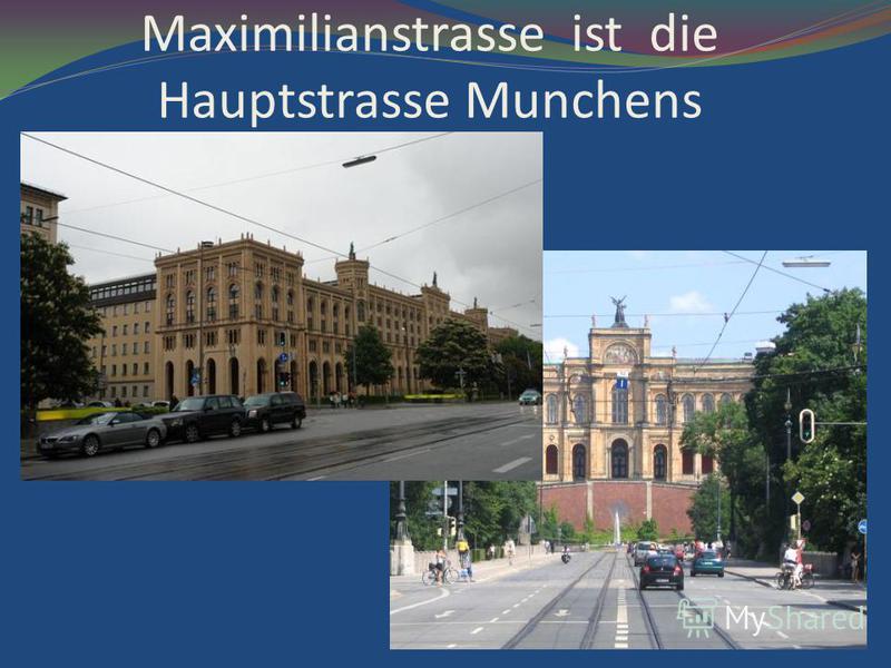 Maximilianstrasse ist die Hauptstrasse Munchens