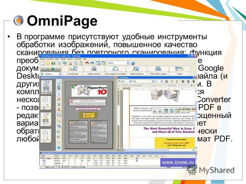 OmniPage В программе присутствуют удобные инструменты обработки изображений, повышенное качество сканирования без повторного сканирования; функция преобразования бумажных форм в электронные документы, заполняемые на экране; механизм Google Desktop Se