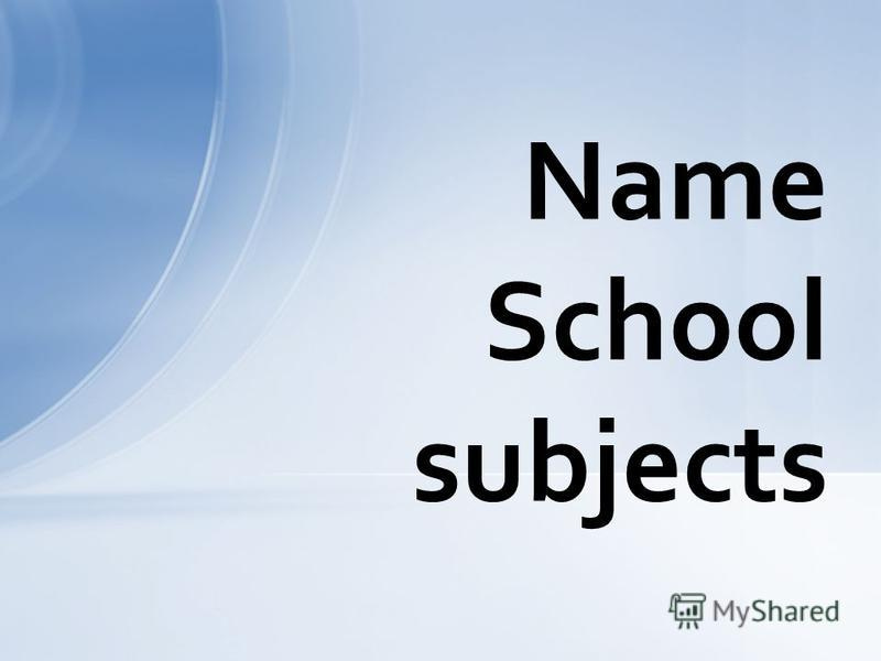 Name School subjects