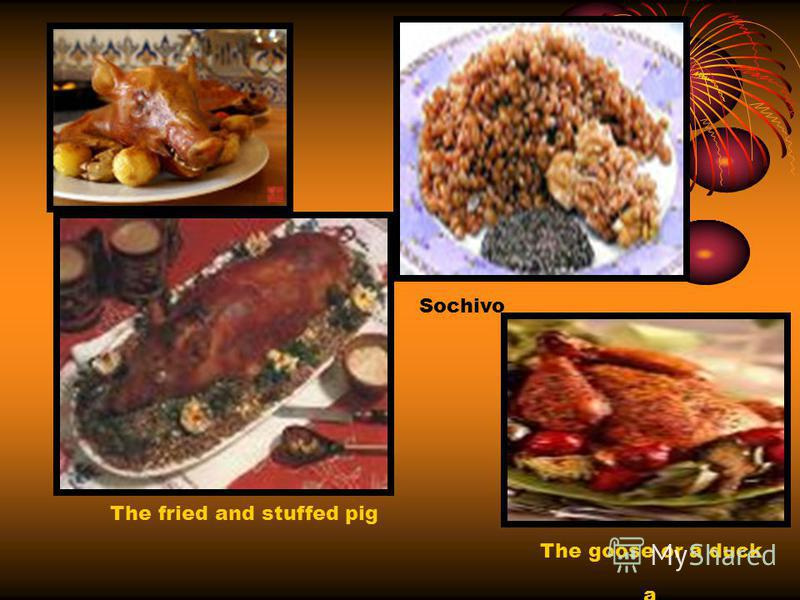 Sochivo The fried and stuffed pig a goose or a duck a goose or a duck The goose or a duck