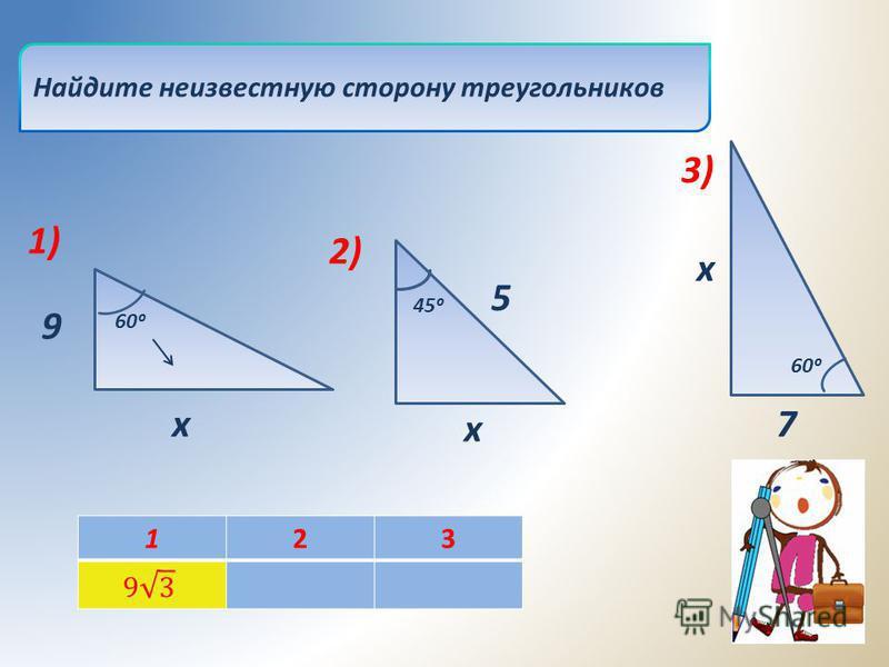 Найдите неизвестную сторону треугольников x7 x 5 x 9 1)1) 2) 3) 60 45 123