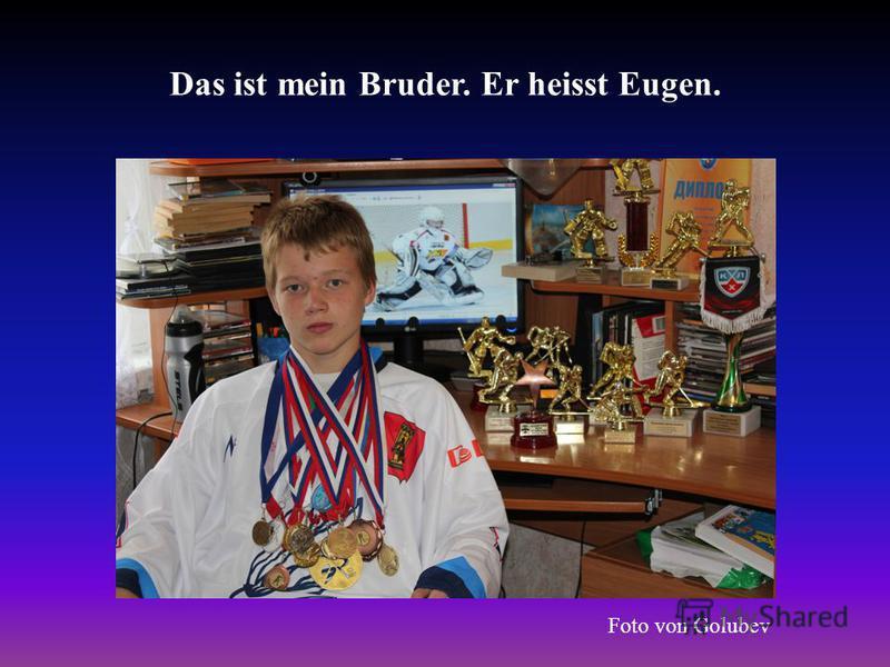 Das ist mein Bruder. Er heisst Eugen. Foto von Golubev