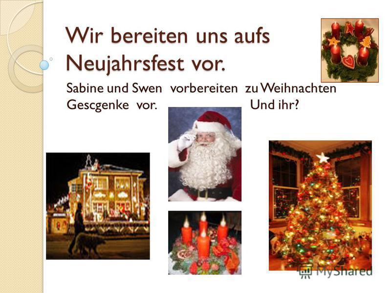 Wir bereiten uns aufs Neujahrsfest vor. Sabine und Swen vorbereiten zu Weihnachten Gescgenke vor. Und ihr?