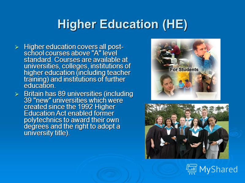 Higher Education (HE) Higher education covers all post- school courses above