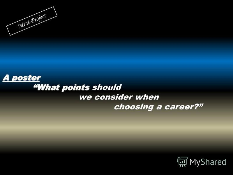 A poster What points should we consider when choosing a career? Mini-Project