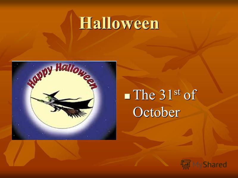 Halloween The 31 st of October The 31 st of October