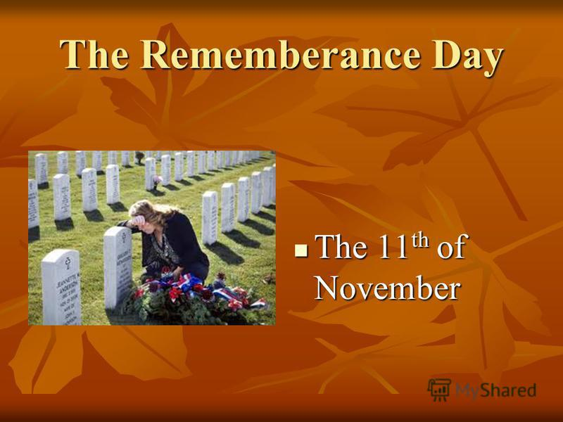 The Rememberance Day The 11 th of November The 11 th of November