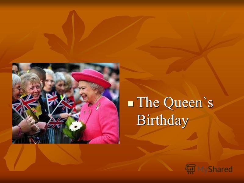 The Queen`s Birthday The Queen`s Birthday