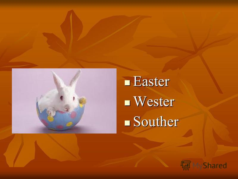 Easter Easter Wester Wester Souther Souther