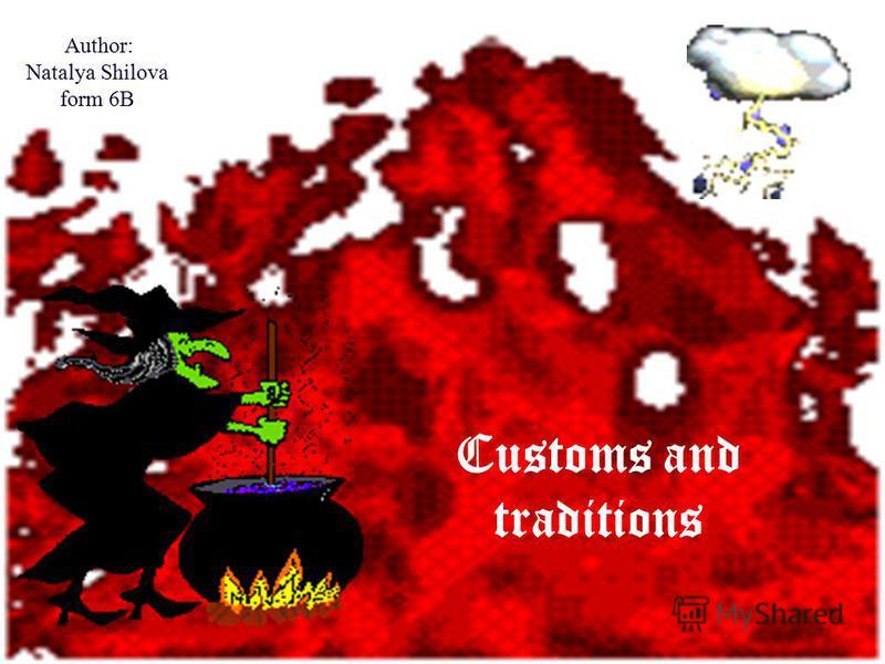 Customs and traditions Author: Natalya Shilova form 6B