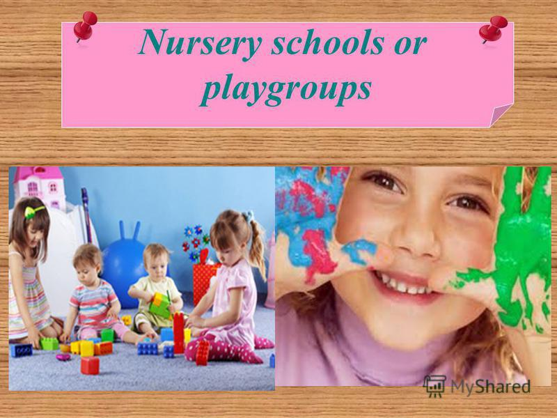 Nursery schools or playgroups