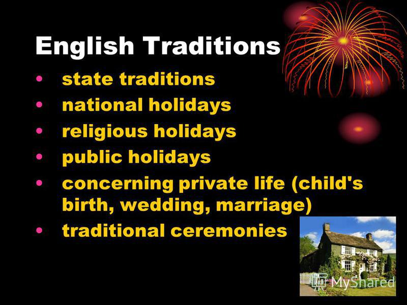 English Traditions state traditions national holidays religious holidays public holidays concerning private life (child's birth, wedding, marriage) traditional ceremonies