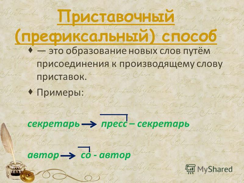 Приставочный (префиксальный) способ это образование новых слов путём присоединения к производящему слову приставок. Примеры: секретарь пресс – секретарь автор со - автор