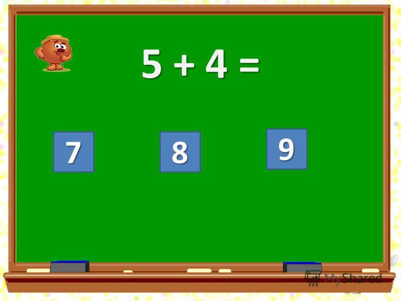 5 + 4 = 78 9