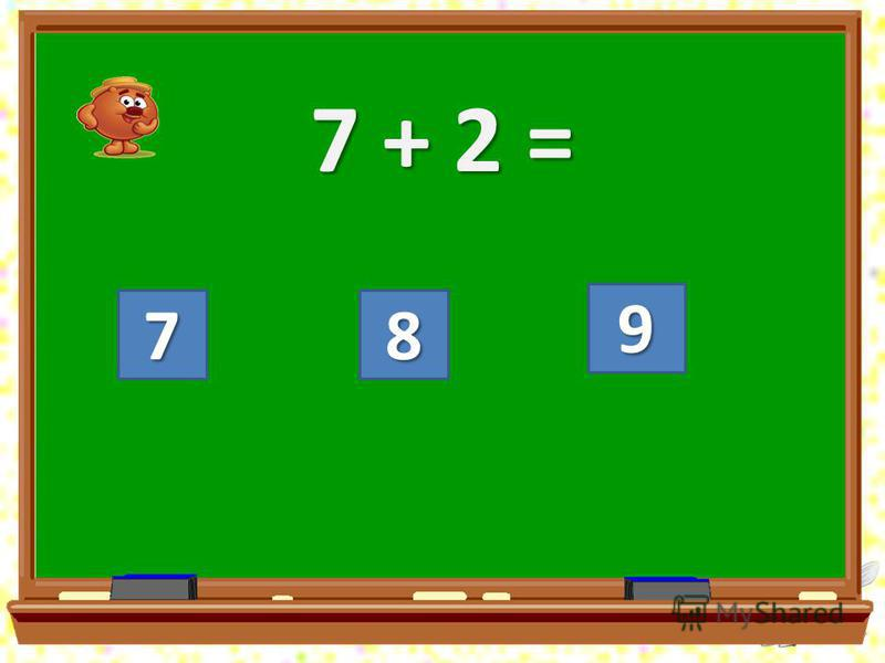 7 + 2 = 78 9