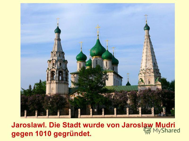 Jaroslawl. Die Stadt wurde von Jaroslaw Mudri gegen 1010 gegründet.
