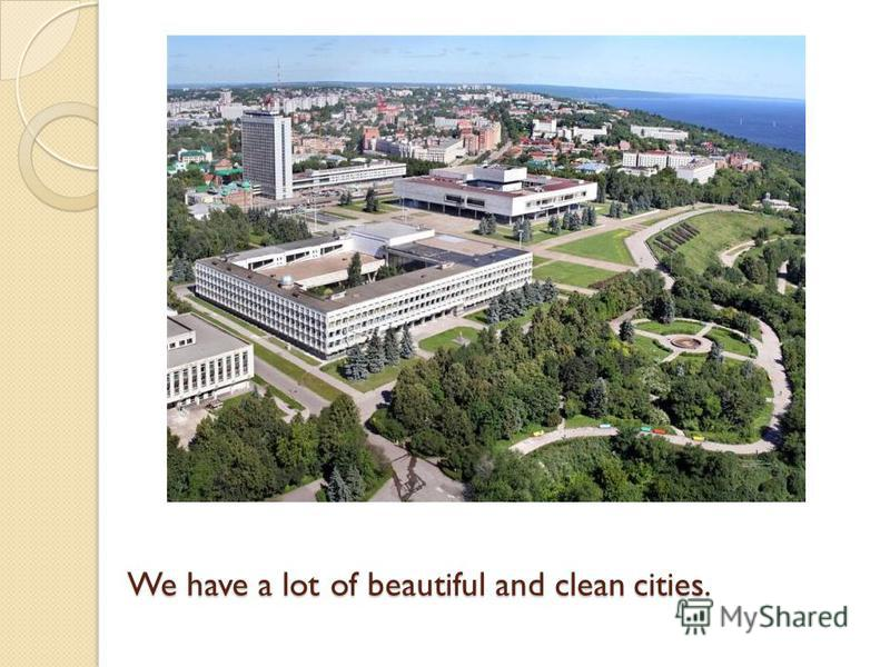 We have a lot of beautiful and clean cities.