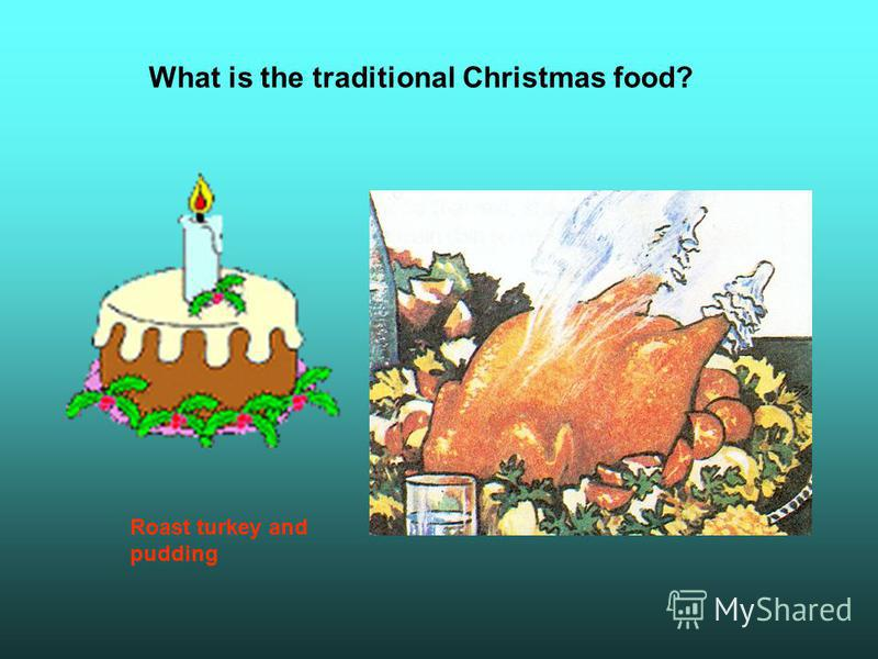 What is the traditional Christmas food? Roast turkey and pudding