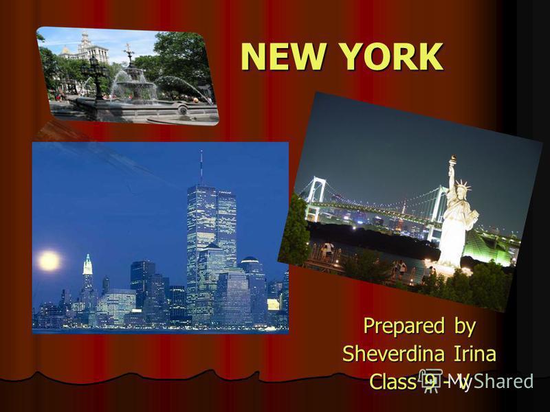 NEW YORK Prepared by Sheverdina Irina Class 9 - V