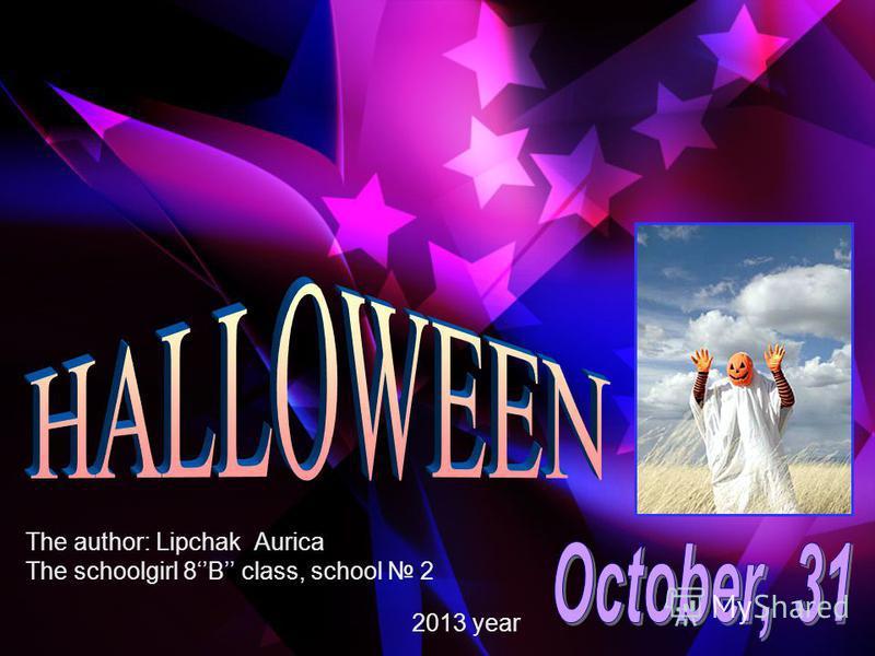 The author: Lipchak Aurica The schoolgirl 8B class, school 2 2013 year