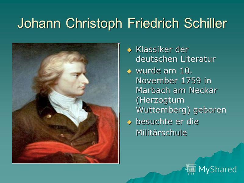 Johann Christoph Friedrich Schiller Klassiker der deutschen Literatur Klassiker der deutschen Literatur wurde am 10. November 1759 in Marbach am Neckar (Herzogtum Wuttemberg) geboren wurde am 10. November 1759 in Marbach am Neckar (Herzogtum Wuttembe