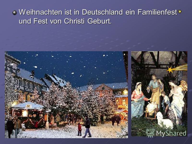 Weihnachten ist in Deutschland ein Familienfest und Fest von Christi Geburt.