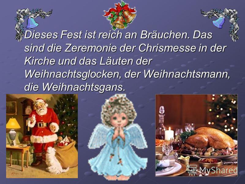 Dieses Fest ist reich an Bräuchen. Das sind die Zeremonie der Chrismesse in der Kirche und das Läuten der Weihnachtsglocken, der Weihnachtsmann, die Weihnachtsgans.
